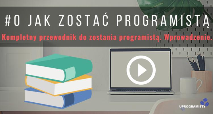 #0 Jak zostać programistą: Kompletny przewodnik do zostania programistą. Wprowadzenie.
