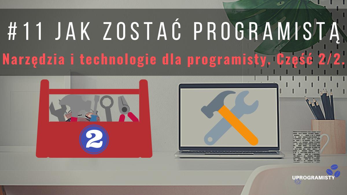 #11 Jak zostać programistą: Narzędzia i technologie dla programisty. Część 2/2.