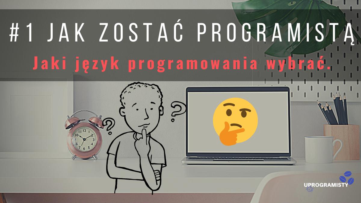 #1 Jak zostać programistą: Jaki język programowania wybrać.