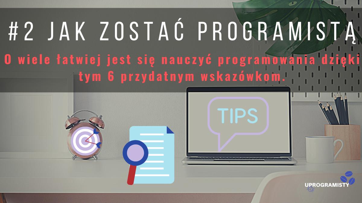 #2 Jak zostać programistą: O wiele łatwiej jest się nauczyć programowania dzięki tym 6 przydatnym wskazówkom.