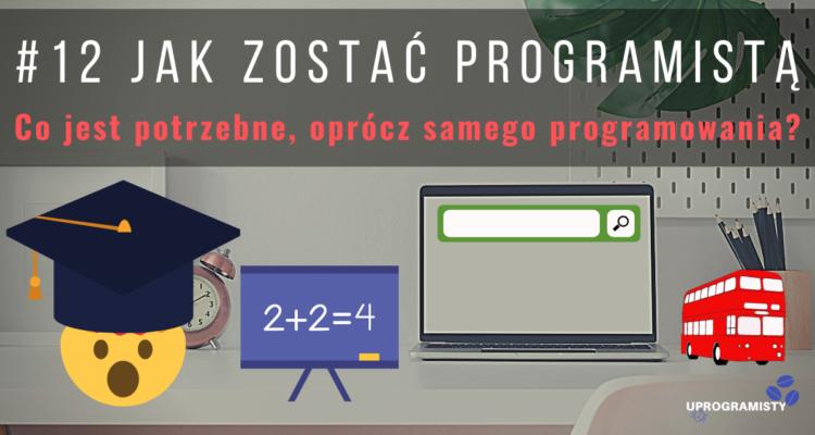 #12 Jak zostać programistą: Co jest potrzebne, oprócz samego programowania?
