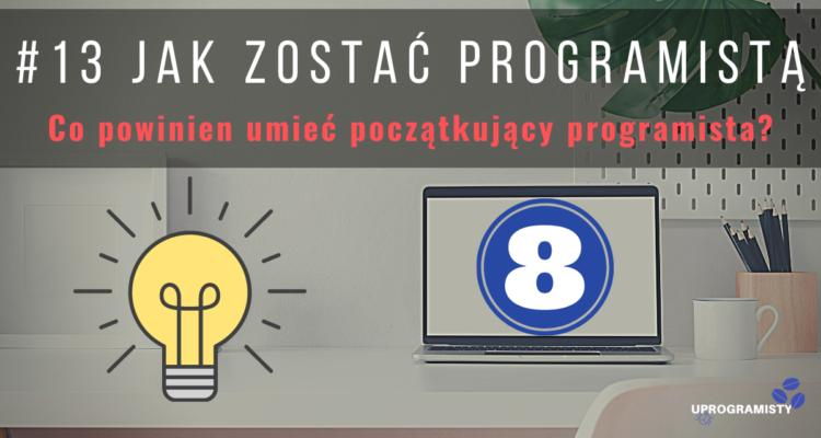 #13 Jak zostać programistą: co powinien umieć początkujący programista